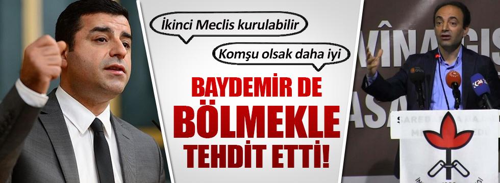 Demirtaş'tan sonra Baydemir de bölmekle tehdit etti!