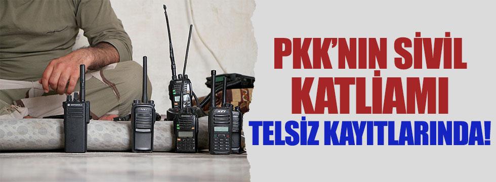 PKK'nın sivil katliamı telsiz kayıtlarına yansıdı!