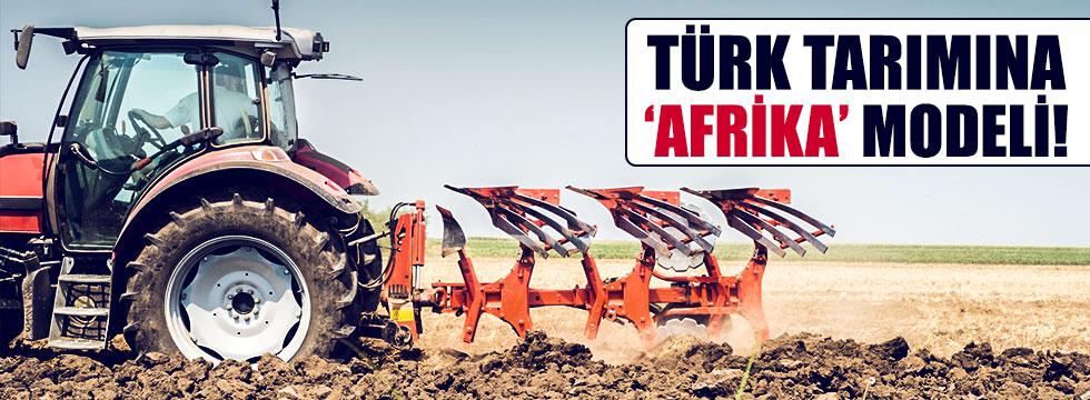 Türk tarımına 'Afrika' modeli!