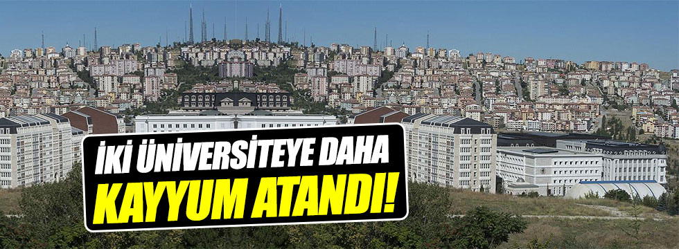 Turgut Özal ve İpek Üniversitesi'ne kayyum atandı