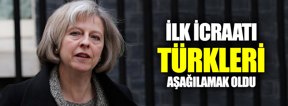 May'in ilk icraatı Türkleri aşağılamak oldu