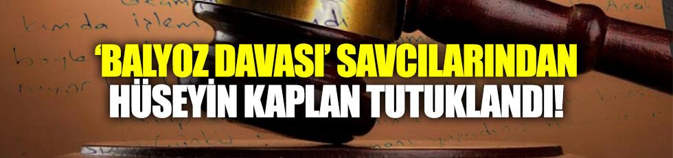 'Balyoz Davası' savcılarından Hüseyin Kaplan tutuklandı