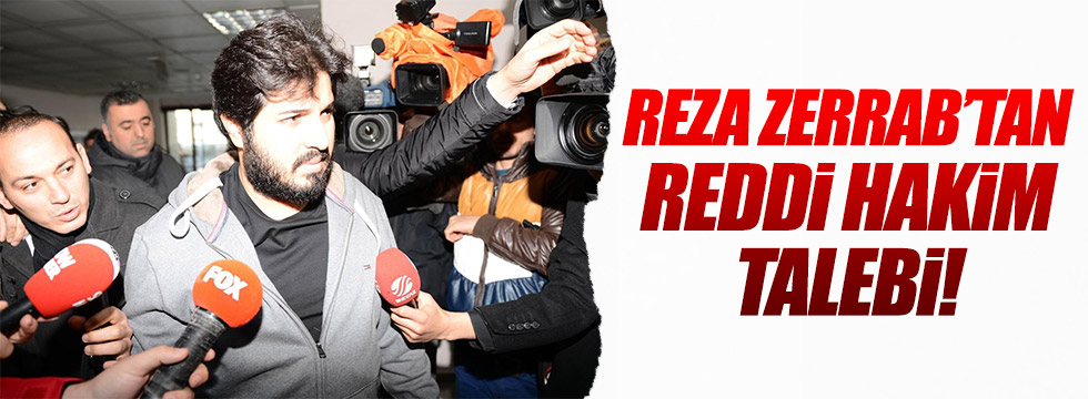Reza Zarrab reddihakim talebinde bulundu