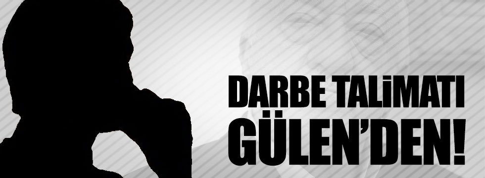 """Darbe"" talimatı Gülen'den"