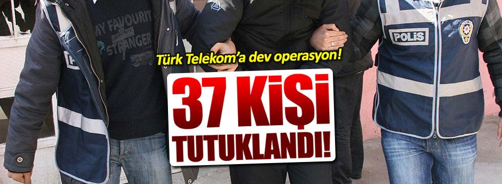 37  Türk Telekom çalışanı tutuklandı