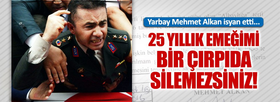 Yarbay Mehmet Alkan isyan etti