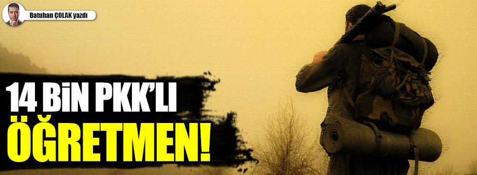 14 Bin PKK'lı öğretmen!