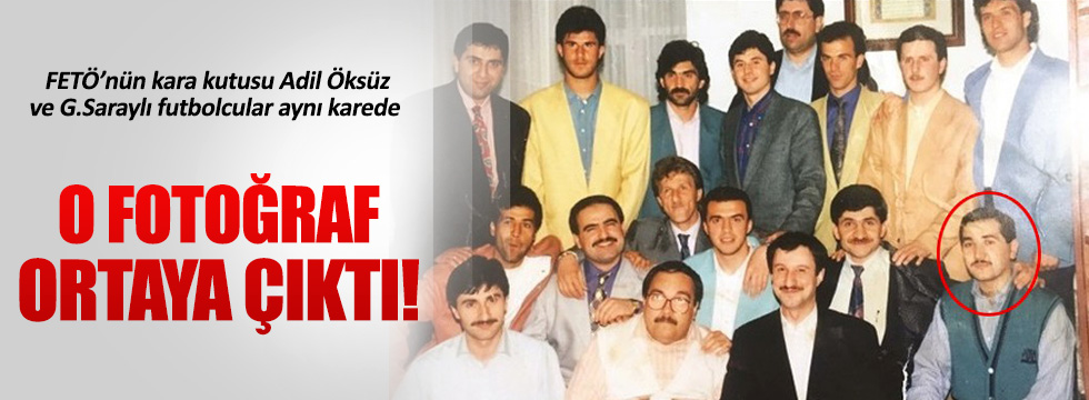 Adil Öksüz'ün futbolcularla hatıra fotoğrafı ortaya çıktı