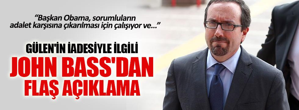 John Bass'dan Gülen'in iadesiyle ilgili flaş açıklama
