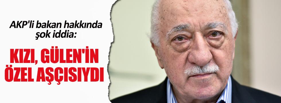 """""""AKP'li eski bir bakanın kızı Gülen'in özel aşçılığını yaptı"""""""
