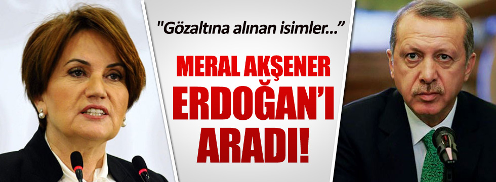 Akşener, gözaltındaki ülkücüler için Erdoğan'ı aradı
