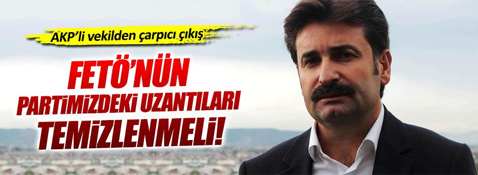 AKP'li Ayhan Sefer Üstün'den partisine FETÖ uyarısı