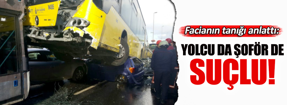 Facianın tanığı anlattı: Yolcu da şoför de suçlu!