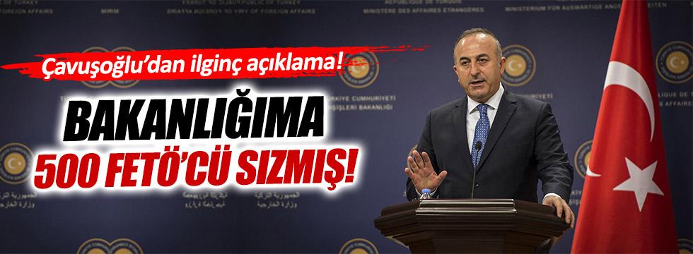 Mevlüt Çavuşoğlu: Bakanlığıma 500 FETÖ'cü sızmış