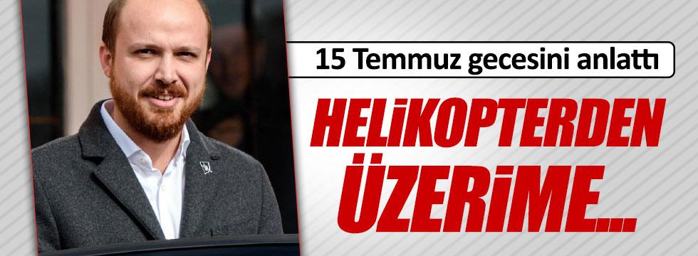 Bilal Erdoğan 15 Temmuz gecesi neredeydi?
