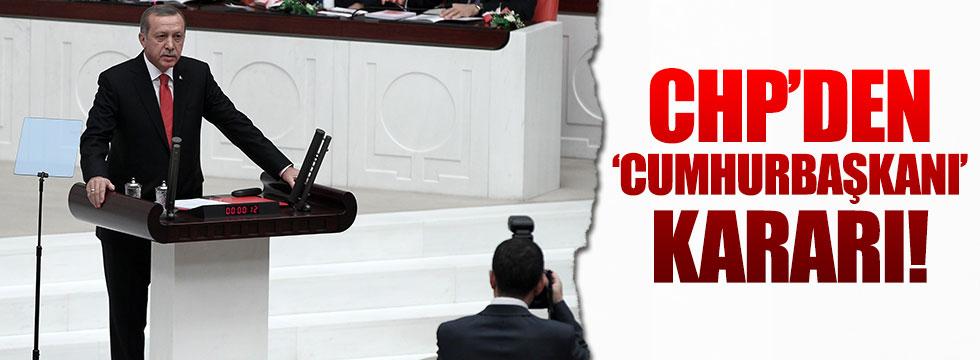 CHP, Cumhurbaşkanı'yla ilgili kararını verdi