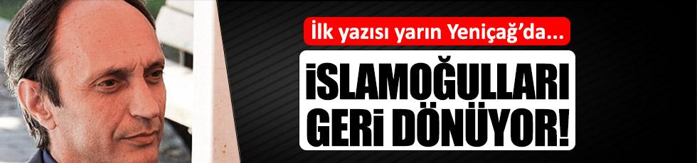 İslamoğulları geri dönüyor
