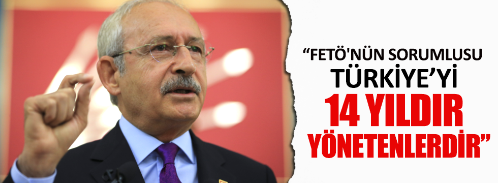 Kılıçdaroğlu: FETÖ'nün sorumlusu ülkeyi 14 yıldır yönetenlerdir