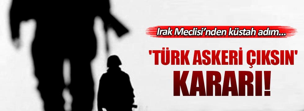 Irak'tan 'Türk askeri çıksın' kararı