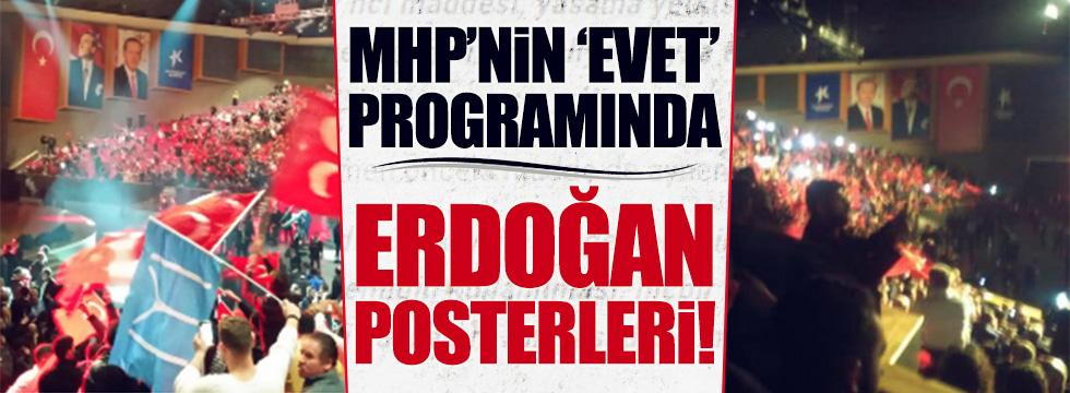MHP'nin 'evet' programında Erdoğan posterleri!