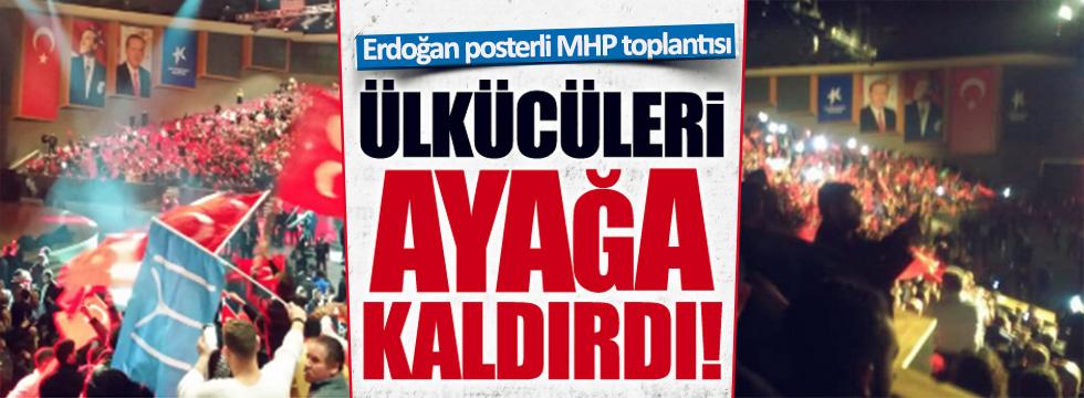 Erdoğan posterli MHP toplantısı, Ülkücüleri ayağa kaldırdı