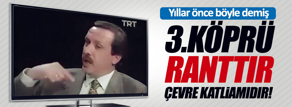 Erdoğan 3. köprüye böyle itiraz etmiş