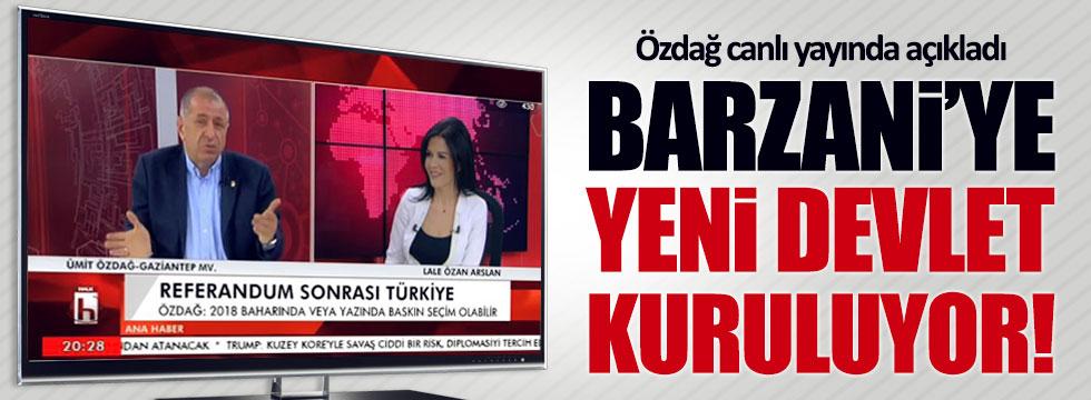 Ümit Özdağ: Barzani'ye yeni devlet kuruluyor