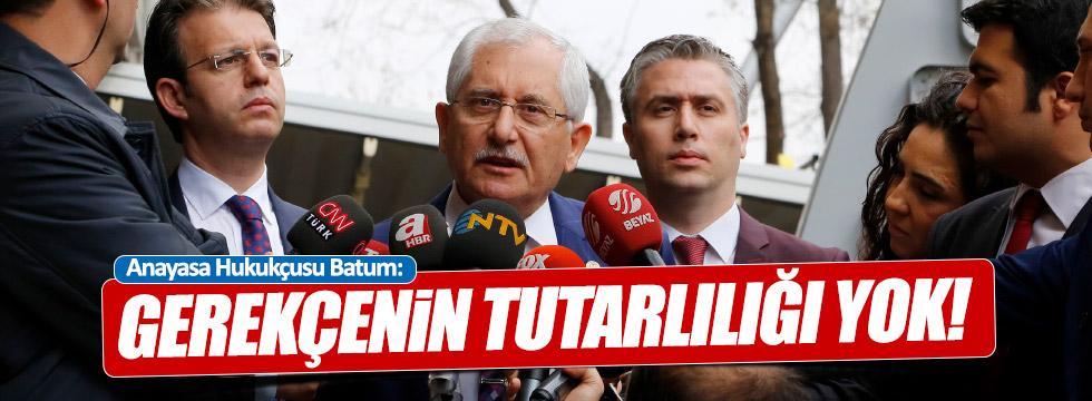 """Batum: """"Gerekçenin tutarlılığı yok"""""""