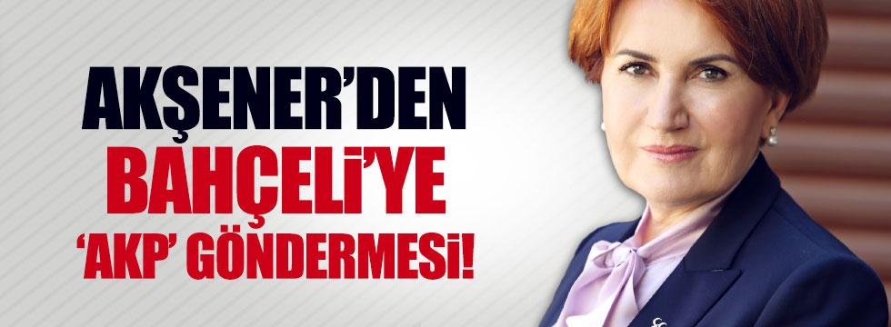 Akşener'den, Bahçeli'ye AKP göndermesi