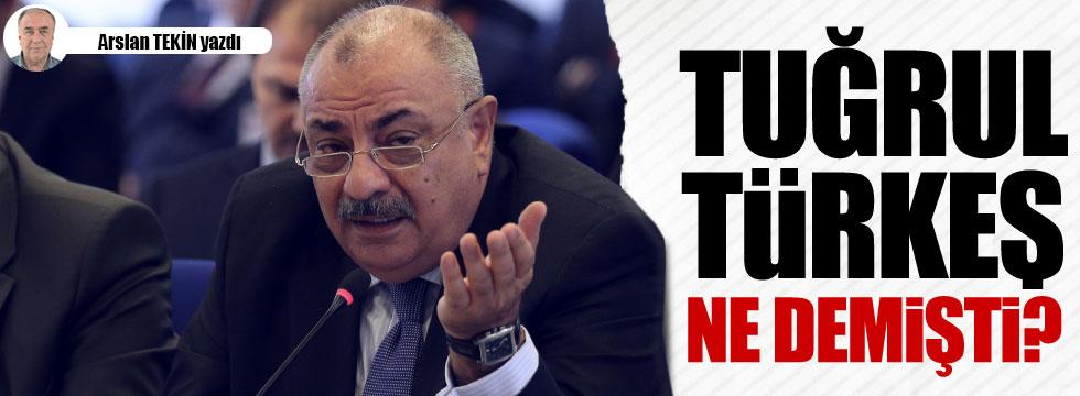 Tuğrul Türkeş ne demişti?