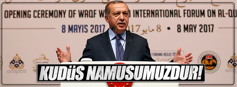 Erdoğan: Kudüs namusumuzdur