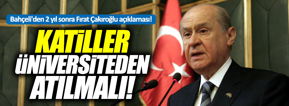 Bahçeli'den 2 yıl sonra Fırat Çakıroğlu açıklaması!
