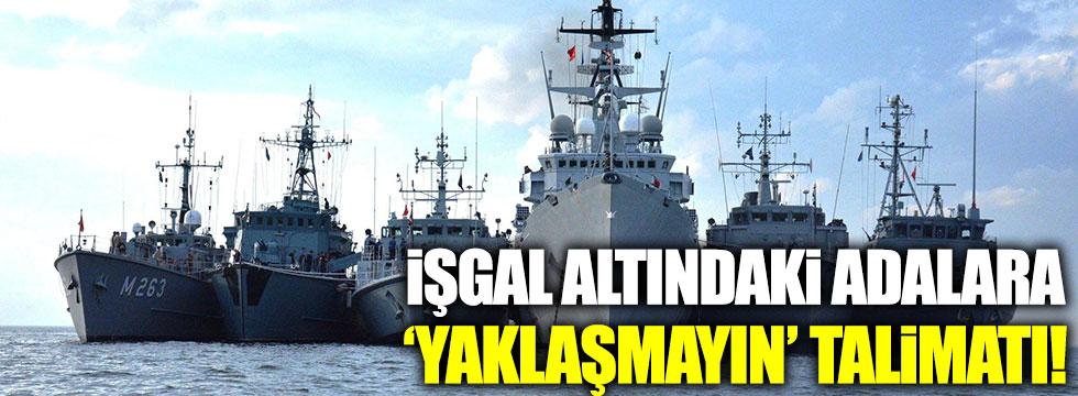 İşgal edilen Türk adalarına 'yaklaşmayın' talimatı!