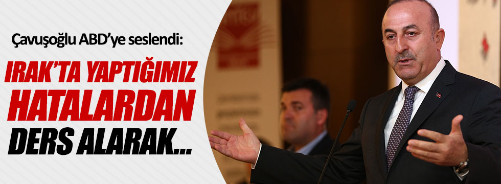 """Çavuşoğlu: """"Irak'ta yaptığımız hatalardan ders alarak..."""""""