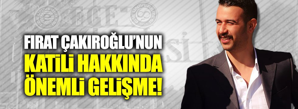 Fırat Çakıroğlu'nun katili okuldan atıldı