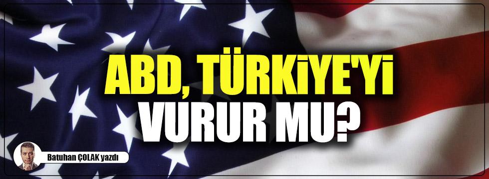 ABD, Türkiye'yi vurur mu?