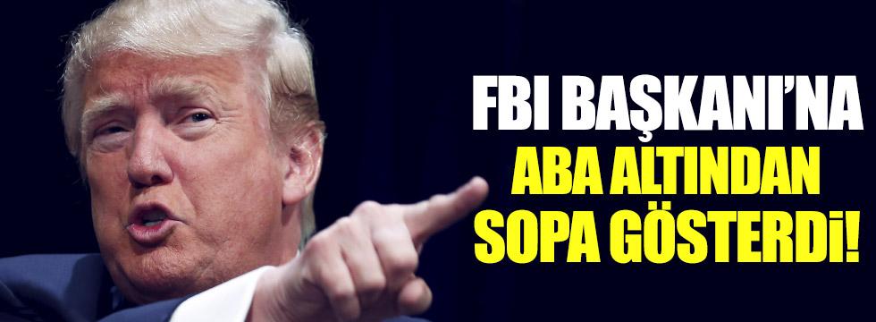 Trump, FBI Başkanı'na aba altından sopa gösterdi!