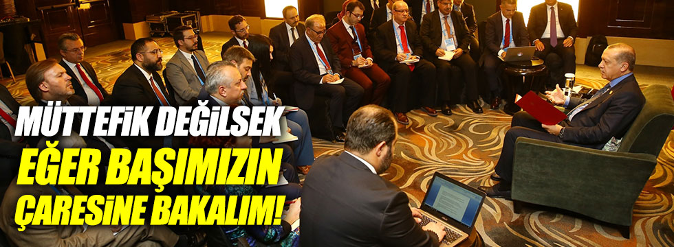 """Erdoğan: """"İttifaka gölge düşecekse başımızın çaresine bakmamız lazım"""""""