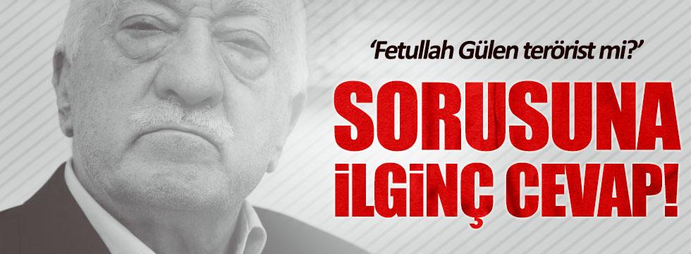 """""""Fethullah Gülen terörist midir?"""" sorusuna ilginç cevap"""