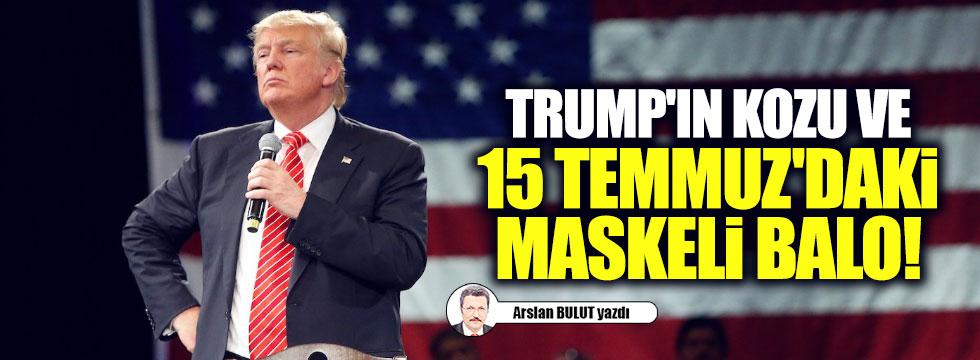Trump'ın kozu ve 15 Temmuz'daki maskeli balo!