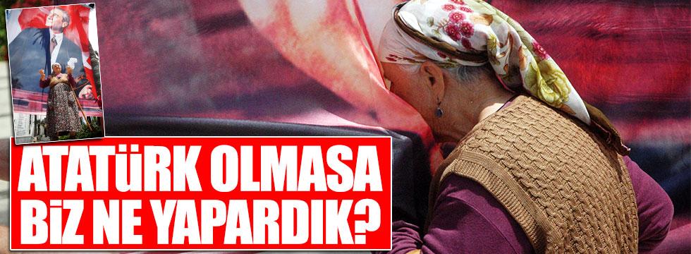 """""""Atatürk olmasa biz ne yapardık?"""""""