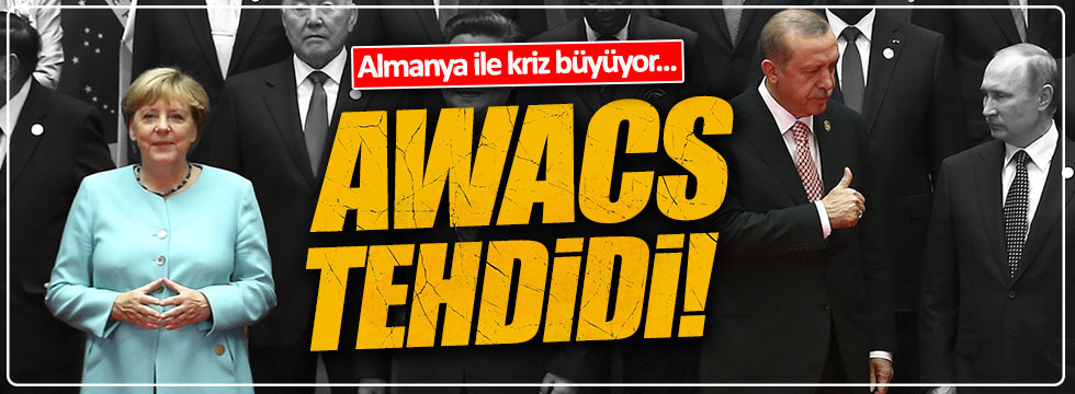 Almanya'dan Türkiye'ye 'awacs' tehdidi!