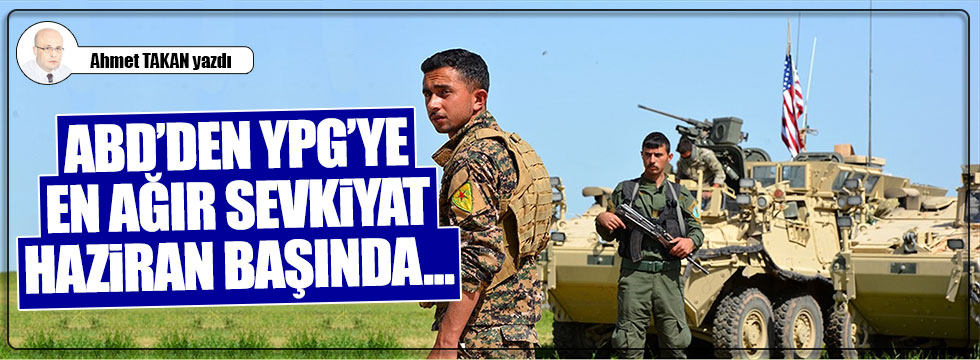 ABD'den YPG'ye en ağır sevkiyat Haziran başında...