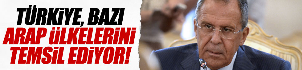 """Lavrov: """"Türkiye bazı Arap ülkelerini temsil ediyor"""