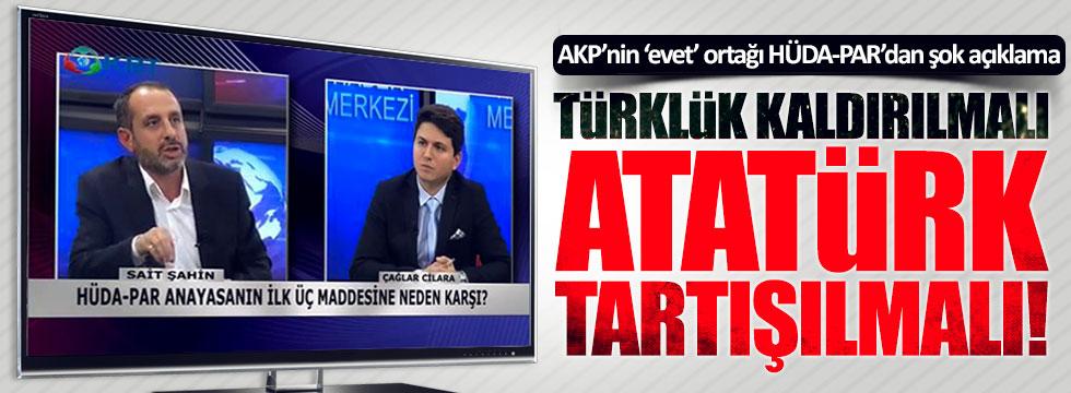 """HÜDA-PAR: """"Türklük kaldırılmalı, Atatürk tartışılmalı"""""""