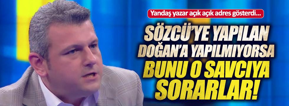 """Yandaş yazar: """"Sözcü'ye yapılan neden Doğan'a yapılmıyor"""""""