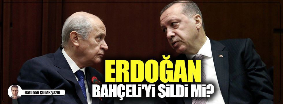 Erdoğan, Bahçeli'yi sildi mi?