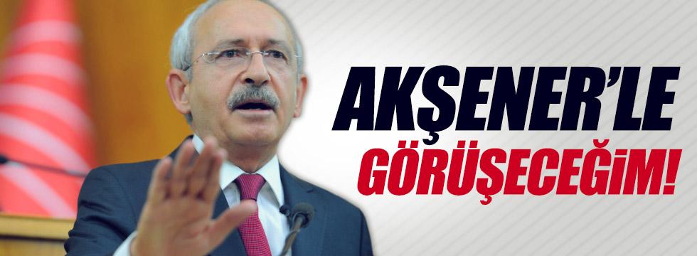 """Kılıçdaroğlu """"Akşener'le görüşeceğim"""""""