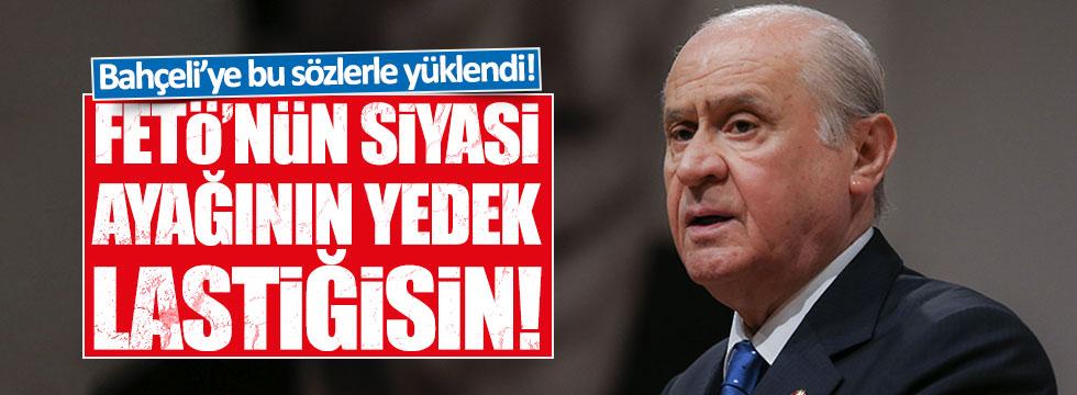 """Bahçeli'ye sert tepki: """"FETÖ'nün siyasi ayağının yedek lastiğisin!"""""""