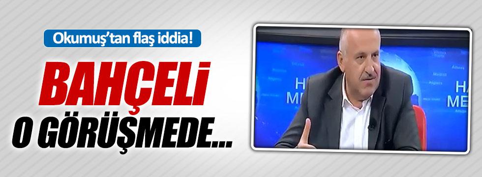 Okumuş'tan, Bahçeli-Erdoğan açıklaması